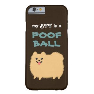My BFF is a POOF BALL - Cute Pomeranian Dog iPhone 6 Case