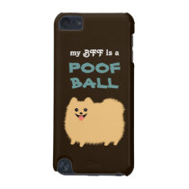 My BFF is a POOF BALL - Cute Pomeranian Dog iPod Touch 5G Cover