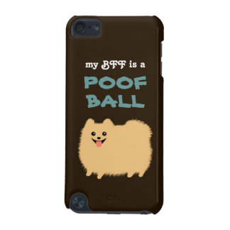 My BFF is a POOF BALL - Cute Pomeranian Dog iPod Touch (5th Generation) Covers