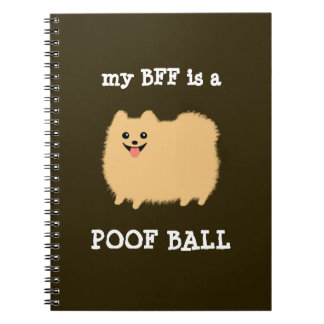 my BFF is a POOF BALL - Funny Pomeranian Dog Notebook