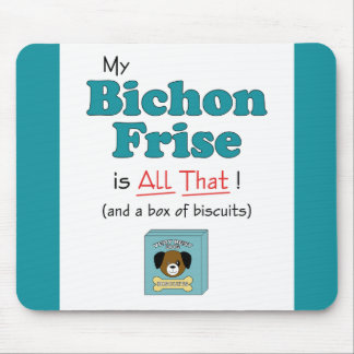 My Bichon Frise is All That! Mouse Pad