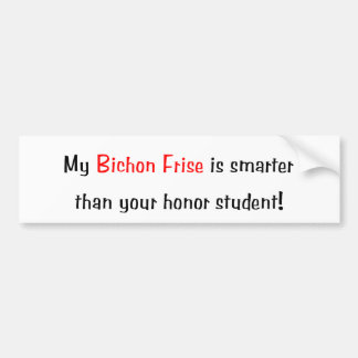 My Bichon Frise is smarter... Bumper Sticker