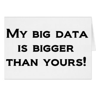 My big data is bigger than yours! card