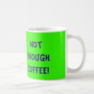 My big gripe is... Not Enough Coffee! Coffee Mug