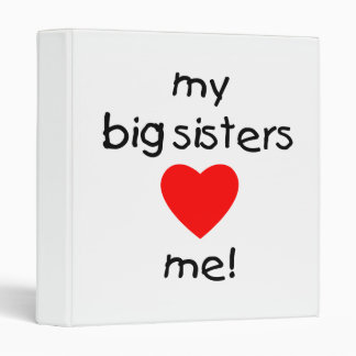 My Big Sisters Love Me 3 Ring Binder