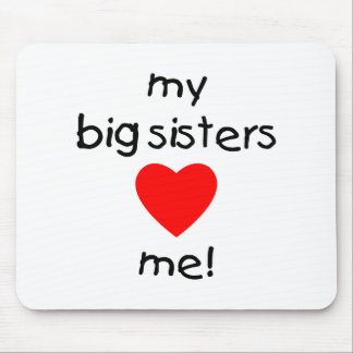 My Big Sisters Love Me Mouse Pad