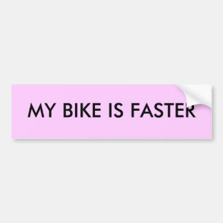 MY BIKE IS FASTER BUMPER STICKER