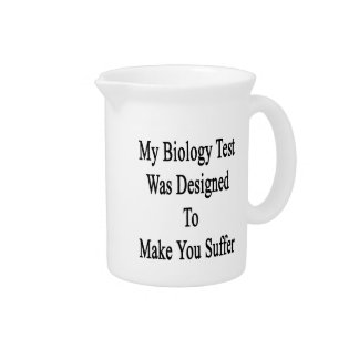 My Biology Test Was Designed To Make You Suffer Beverage Pitcher
