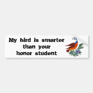 My bird is smarter than your honor student bumper sticker