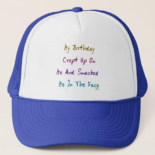 My Birthday Crept Up On Me Trucker Hat