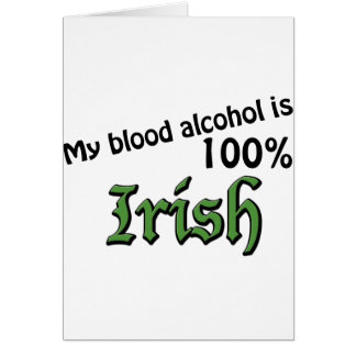 My blood alcohol is 100% Irish Card