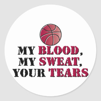 My blood, My sweat, Your tears - basketball Classic Round Sticker
