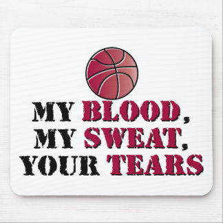 My blood, My sweat, Your tears - basketball Mouse Pad