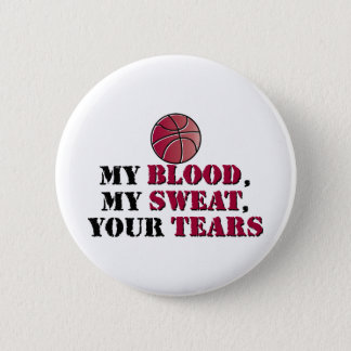 My blood, My sweat, Your tears - basketball Pinback Button