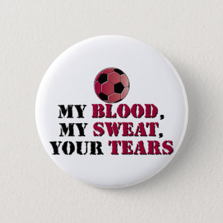 My Blood, My Sweat, Your Tears - Soccer Pinback Button