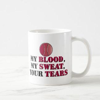 My Blood, My Sweat, Your Tears - Tennis Coffee Mug