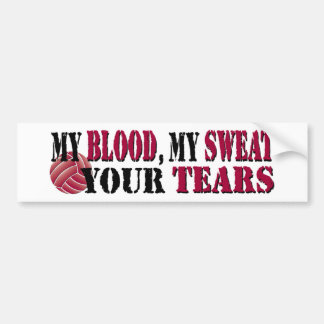 My blood, my sweat, your tears Vball Bumper Stickers