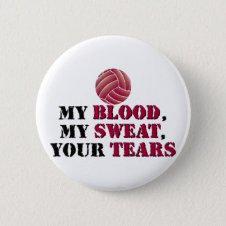 My blood, my sweat, your tears - Volleyball Pinback Button