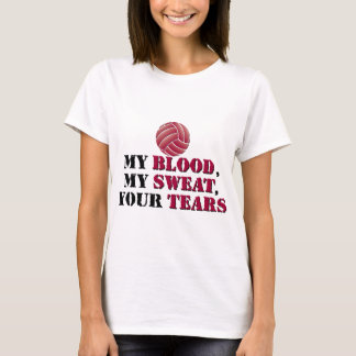 My blood, my sweat, your tears - Volleyball T-Shirt