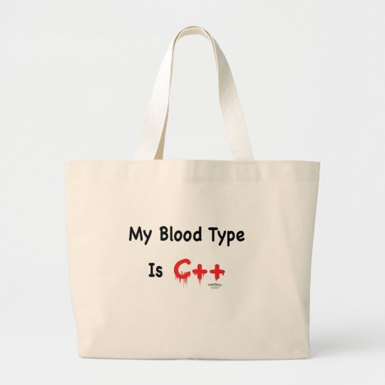 My blood type is c++ large tote bag