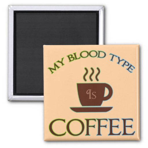 My Blood Type Is Coffee 2 Inch Square Magnet