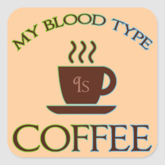 My Blood Type Is Coffee Square Sticker