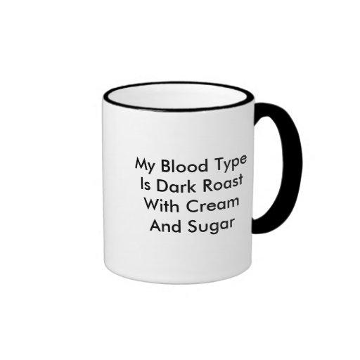 My Blood Type Is Dark Roast With Cream And Sugar Ringer Coffee Mug