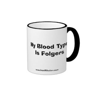 My Blood Type Is Folgers Coffee Mugs