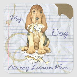 My Bloodhound Ate My Lesson Plan Square Sticker