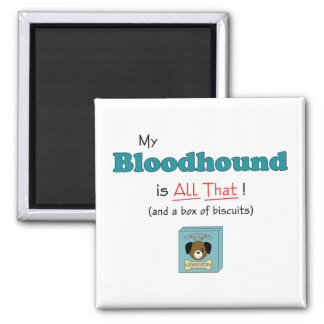 My Bloodhound is All That! 2 Inch Square Magnet