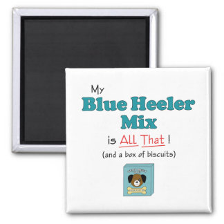 My Blue Heeler Mix is All That! Refrigerator Magnet