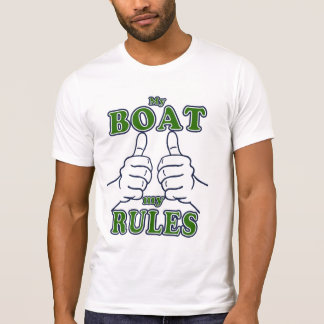 My Boat My Rules Captain T Shirts