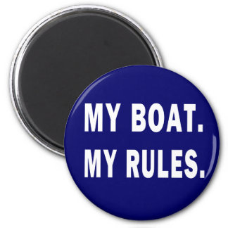 My Boat. My Rules - funny boating 2 Inch Round Magnet