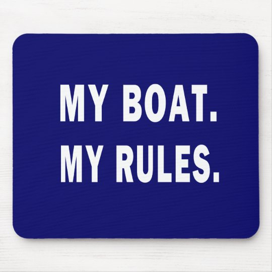 My Boat. My Rules - funny boating Mouse Pad