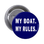 My Boat. My Rules - funny boating Pinback Button
