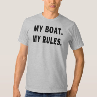 My Boat. My Rules - funny boating T Shirts