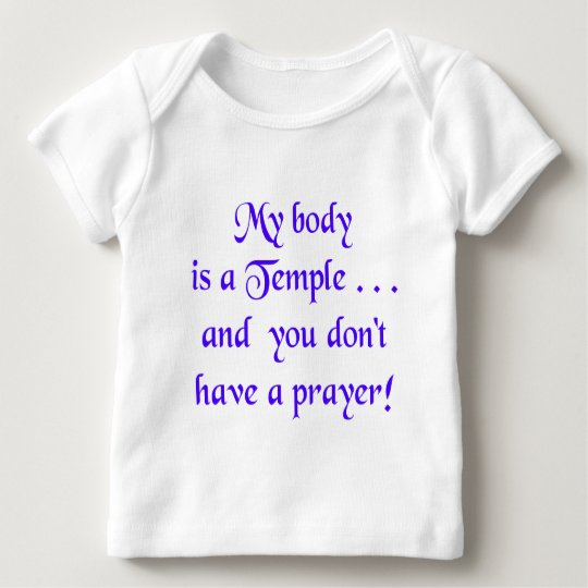 My Body is a Temple and You Don't Have a Prayer Baby T-Shirt
