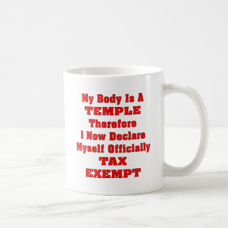 My Body Is A Temple Therefore I Am Now Tax Exempt Mug