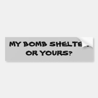 My Bomb Shelter or Yours? Car Bumper Sticker