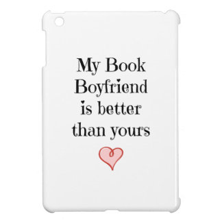 My Book Boyfriend is better than yours Case For The iPad Mini