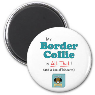 My Border Collie is All That! 2 Inch Round Magnet
