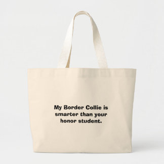 My Border Collie is smarter than your honor stu... Large Tote Bag