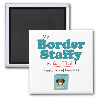 My Border Staffy is All That! 2 Inch Square Magnet