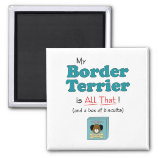 My Border Terrier is All That! 2 Inch Square Magnet