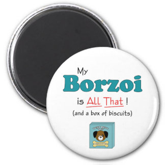 My Borzoi is All That! 2 Inch Round Magnet