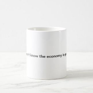 My boss doesn't know the economy is getting better coffee mug