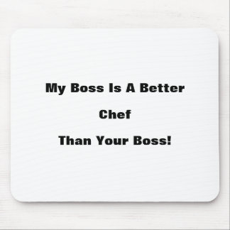 My Boss Is A Better Chef Than Your Boss! Mouse Pad