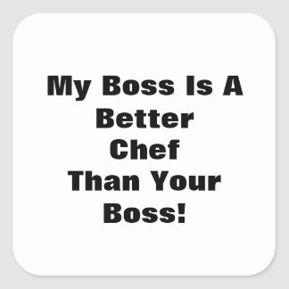My Boss Is A Better Chef Than Your Boss! Square Sticker