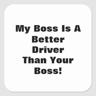 My Boss Is A Better Driver Than Your Boss! Square Sticker