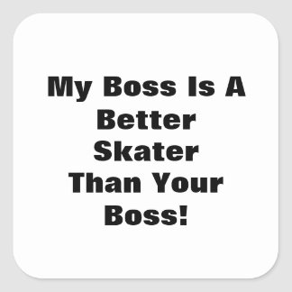 My Boss Is A Better Skater Than Your Boss! Square Sticker